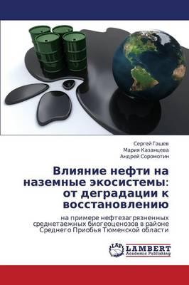 Vliyanie Nefti Na Nazemnye Ekosistemy: OT Degradatsii K Vosstanovleniyu (Paperback)