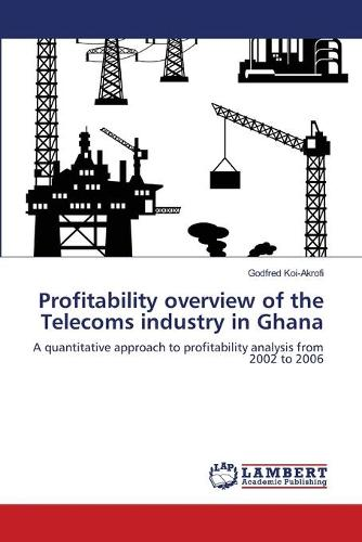 Profitability Overview of the Telecoms Industry in Ghana (Paperback)