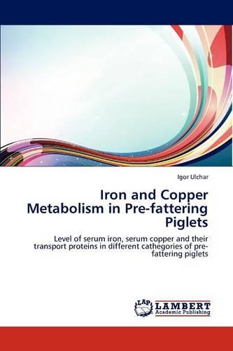 Iron and Copper Metabolism in Pre-Fattering Piglets (Paperback)
