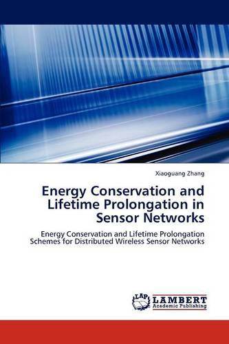 Energy Conservation and Lifetime Prolongation in Sensor Networks (Paperback)