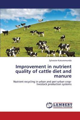Improvement in Nutrient Quality of Cattle Diet and Manure (Paperback)