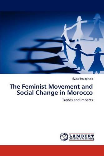 The Feminist Movement and Social Change in Morocco (Paperback)