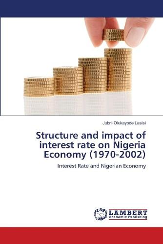 Structure and Impact of Interest Rate on Nigeria Economy (1970-2002) (Paperback)