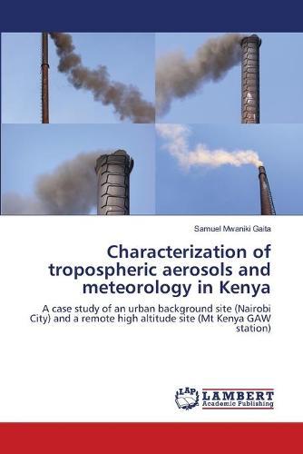 Characterization of Tropospheric Aerosols and Meteorology in Kenya (Paperback)