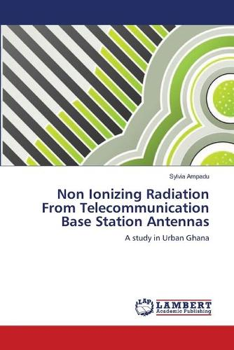 Non Ionizing Radiation from Telecommunication Base Station Antennas (Paperback)