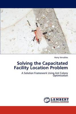Solving the Capacitated Facility Location Problem (Paperback)