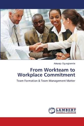 From Workteam to Workplace Commitment (Paperback)