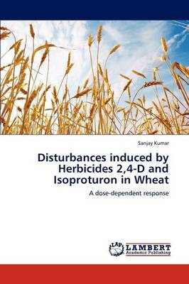 Disturbances Induced by Herbicides 2,4-D and Isoproturon in Wheat (Paperback)