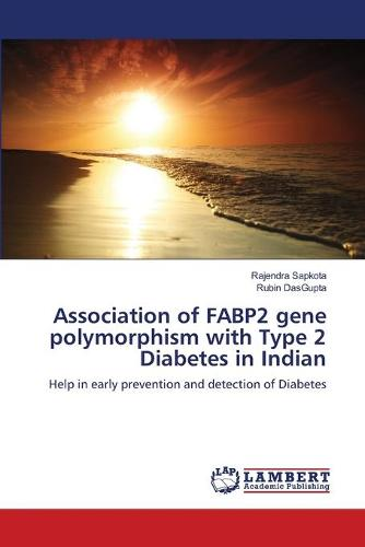 Association of Fabp2 Gene Polymorphism with Type 2 Diabetes in Indian (Paperback)