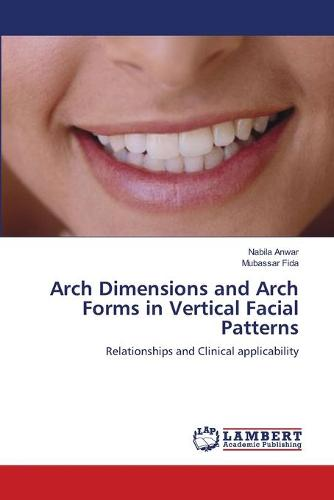 Arch Dimensions and Arch Forms in Vertical Facial Patterns (Paperback)