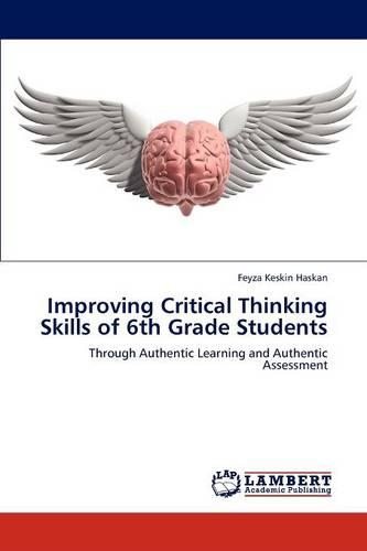 Improving Critical Thinking Skills of 6th Grade Students (Paperback)