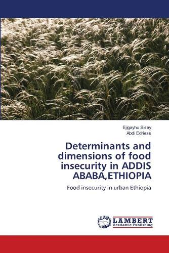 Determinants and Dimensions of Food Insecurity in Addis Ababa, Ethiopia (Paperback)