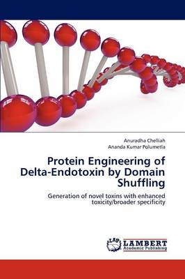 Protein Engineering of Delta-Endotoxin by Domain Shuffling (Paperback)