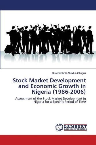 Stock Market Development and Economic Growth in Nigeria (1986-2006) (Paperback)