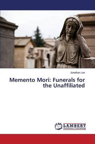 Memento Mori: Funerals for the Unaffiliated (Paperback)
