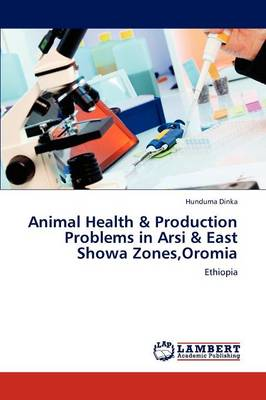 Animal Health & Production Problems in Arsi & East Showa Zones, Oromia (Paperback)
