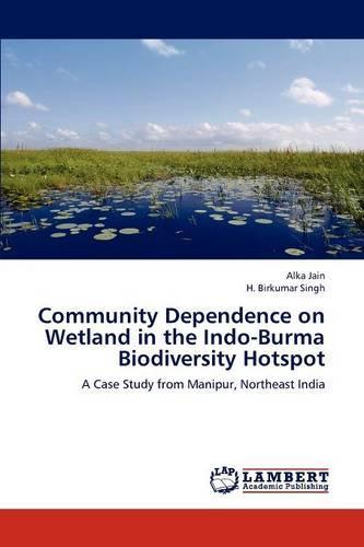 Community Dependence on Wetland in the Indo-Burma Biodiversity Hotspot (Paperback)