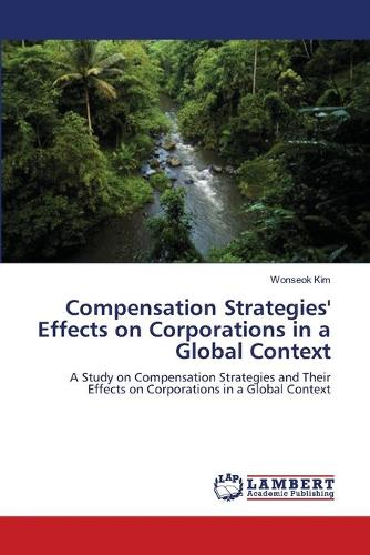 Compensation Strategies' Effects on Corporations in a Global Context (Paperback)