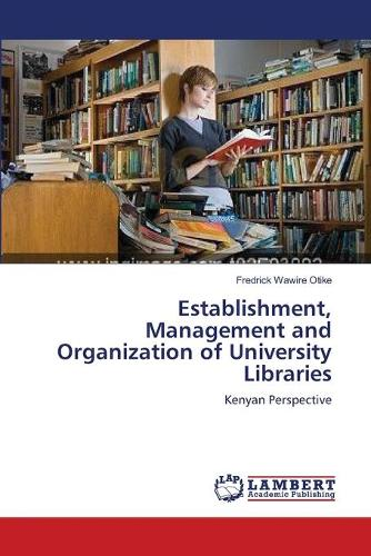 Establishment, Management and Organization of University Libraries (Paperback)