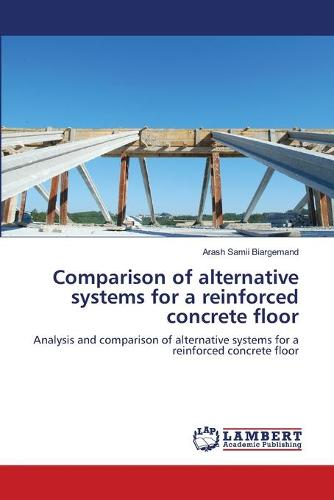 Comparison of Alternative Systems for a Reinforced Concrete Floor (Paperback)