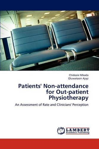 Patients' Non-Attendance for Out-Patient Physiotherapy (Paperback)