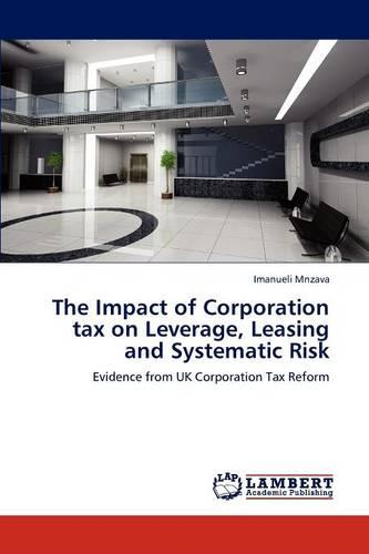 The Impact of Corporation Tax on Leverage, Leasing and Systematic Risk (Paperback)