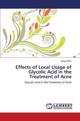 Effects of Local Usage of Glycolic Acid in the Treatment of Acne (Paperback)