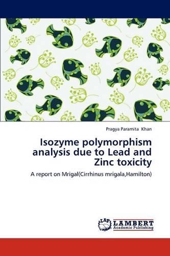 Isozyme Polymorphism Analysis Due to Lead and Zinc Toxicity (Paperback)
