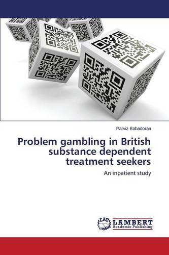 Problem Gambling in British Substance Dependent Treatment Seekers (Paperback)