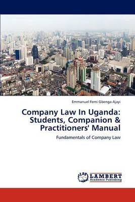 Company Law in Uganda: Students, Companion & Practitioners' Manual (Paperback)