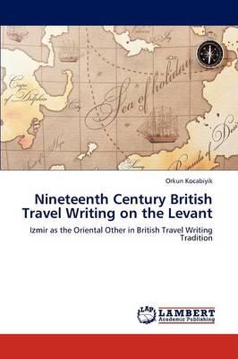 Nineteenth Century British Travel Writing on the Levant (Paperback)