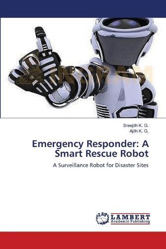 Emergency Responder: A Smart Rescue Robot (Paperback)