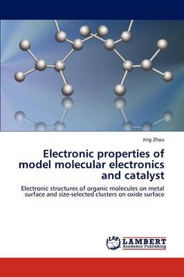 Electronic Properties of Model Molecular Electronics and Catalyst (Paperback)