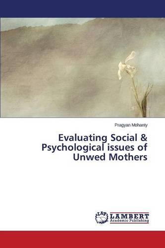Evaluating Social & Psychological Issues of Unwed Mothers (Paperback)