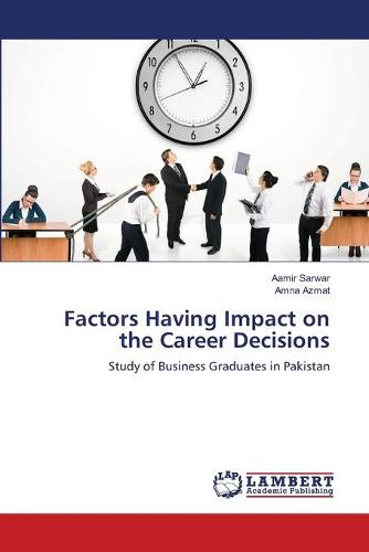 Factors Having Impact on the Career Decisions (Paperback)