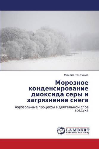 Moroznoe Kondensirovanie Dioksida Sery I Zagryaznenie Snega (Paperback)