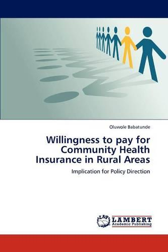 Willingness to Pay for Community Health Insurance in Rural Areas (Paperback)