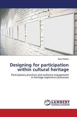 Designing for Participation Within Cultural Heritage (Paperback)