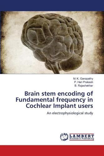 Brain Stem Encoding of Fundamental Frequency in Cochlear Implant Users (Paperback)