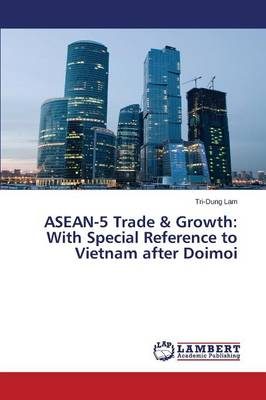 ASEAN-5 Trade & Growth: With Special Reference to Vietnam After Doimoi (Paperback)