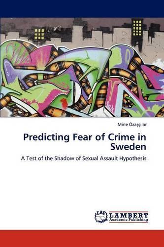 Predicting Fear of Crime in Sweden (Paperback)