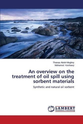 An Overview on the Treatment of Oil Spill Using Sorbent Materials (Paperback)