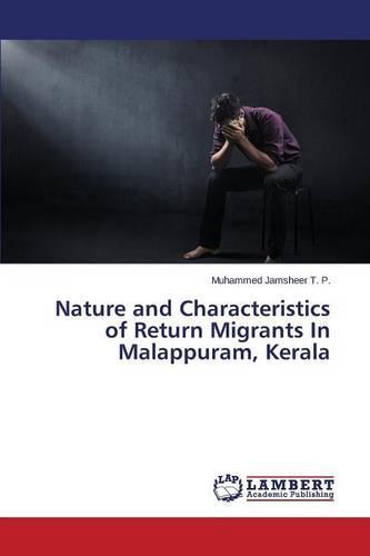 Nature and Characteristics of Return Migrants in Malappuram, Kerala (Paperback)