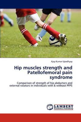Hip Muscles Strength and Patellofemoral Pain Syndrome (Paperback)