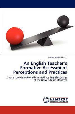 An English Teacher's Formative Assessment Perceptions and Practices (Paperback)