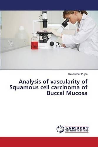 Analysis of Vascularity of Squamous Cell Carcinoma of Buccal Mucosa (Paperback)