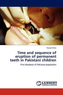Time and Sequence of Eruption of Permanent Teeth in Pakistani Children (Paperback)