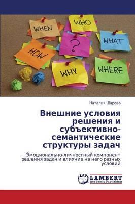 Vneshnie Usloviya Resheniya I Subektivno-Semanticheskie Struktury Zadach (Paperback)