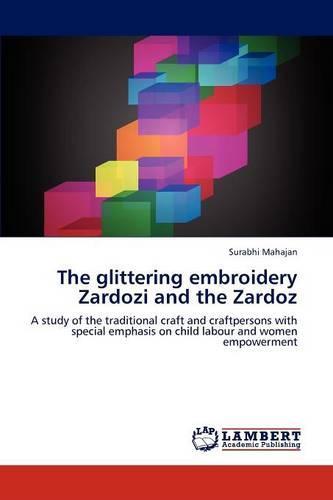 The Glittering Embroidery Zardozi and the Zardoz (Paperback)