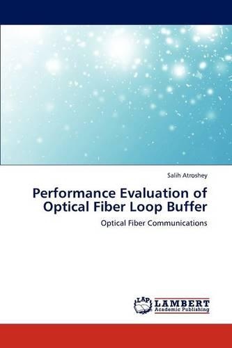 Performance Evaluation of Optical Fiber Loop Buffer (Paperback)